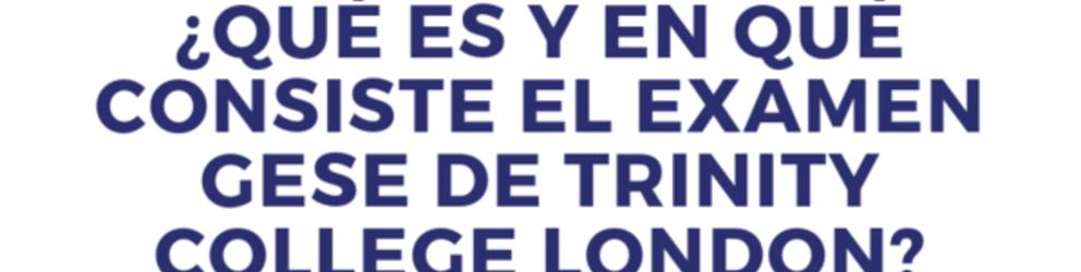 ¿Qué es y en qué consiste el examen oficial internacional GESE de Trinity College London dentro del MCER?