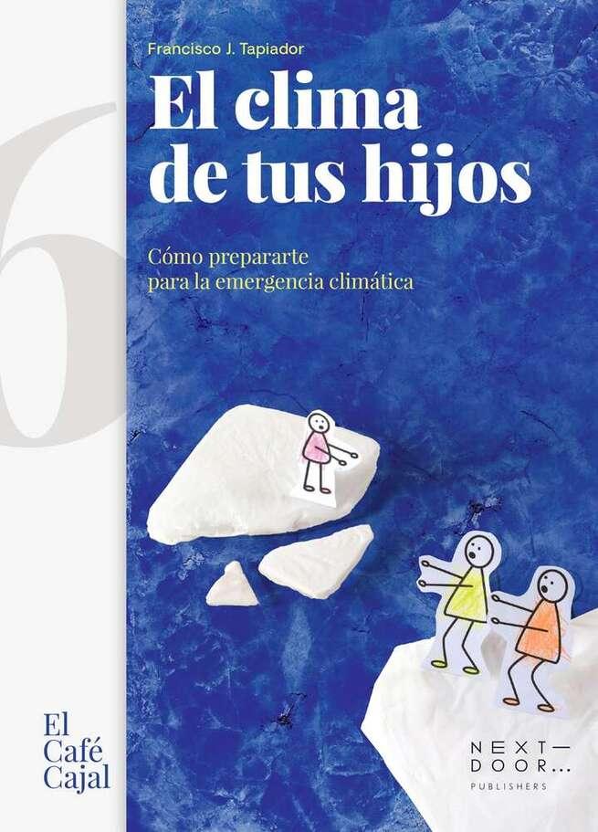 El profesor de la UCLM Francisco J. Tapiador publica un libro de divulgación sobre la emergencia climática