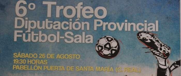 Mañana se disputa en Ciudad Real el 6º Trofeo Diputación Provincial de Fútbol-Sala